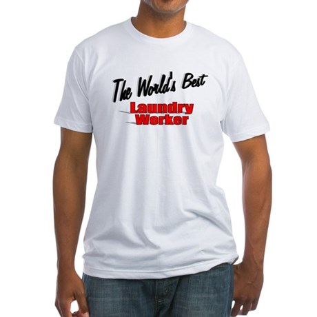 """The World's Best Laundry Worker"" Fitted T-Shirt"