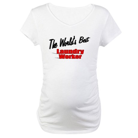 """The World's Best Laundry Worker"" Maternity T-Shir"