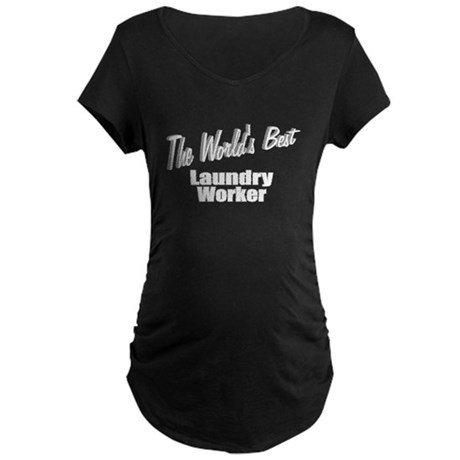 """The World's Best Laundry Worker"" Maternity Dark T"