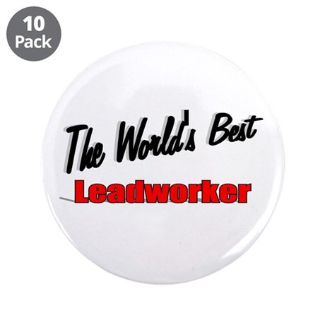 """The World's Best Leadworker"" 3.5"" Button (10 pack"