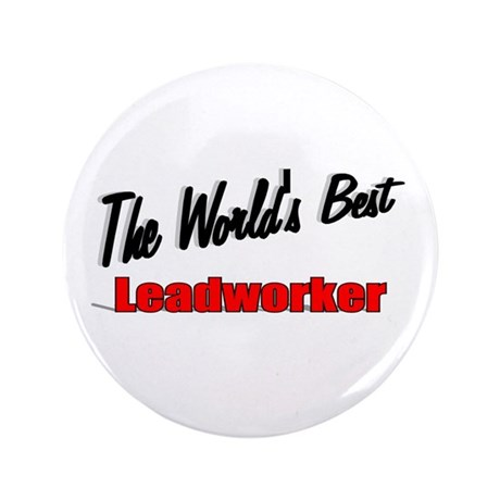 """The World's Best Leadworker"" 3.5"" Button (100 pac"
