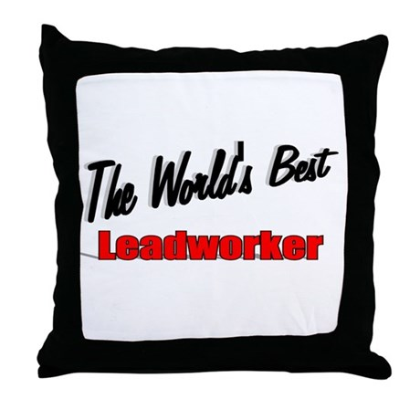 """The World's Best Leadworker"" Throw Pillow"