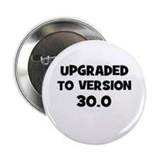 "Upgraded to Version 30.0 2.25"" Button (10 pack)"