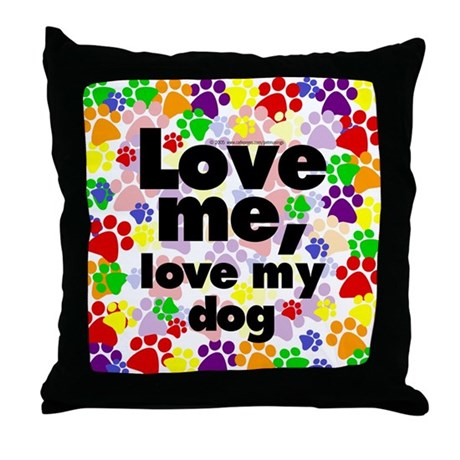 Love me, love my dog Throw Pillow