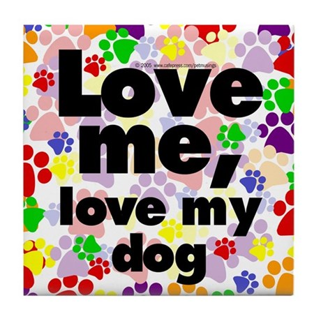Love me, love my dog Tile Coaster