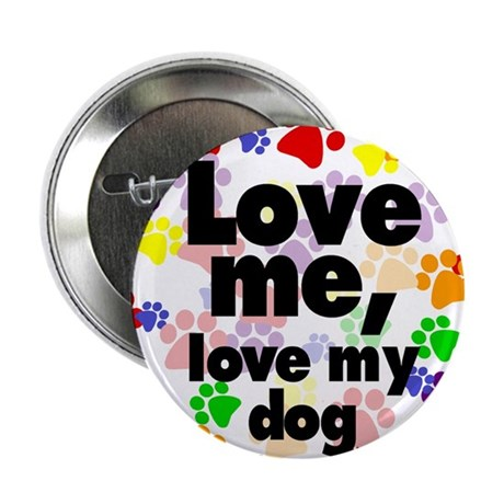 "Love me, love my dog 2.25"" Button (100 pack)"