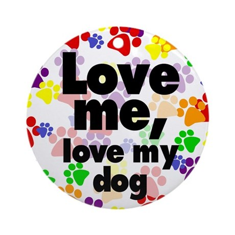 Love me, love my dog Keepsake (Round)