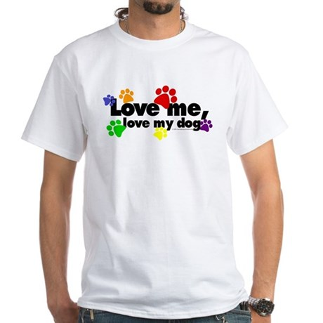Love me, love my dog White T-Shirt