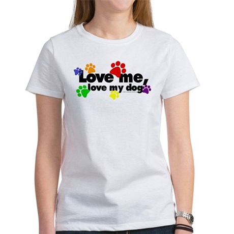Love me, love my dog Women's T-Shirt