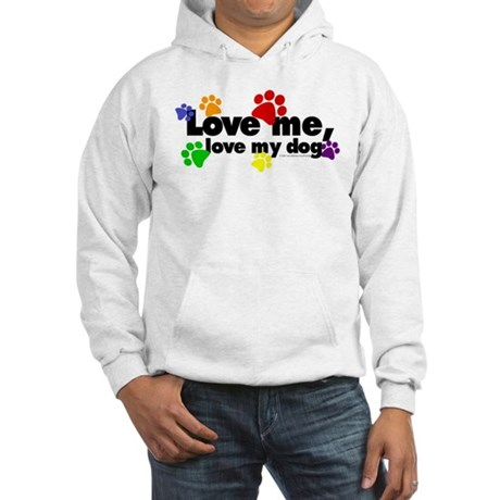 Love me, love my dog Hooded Sweatshirt