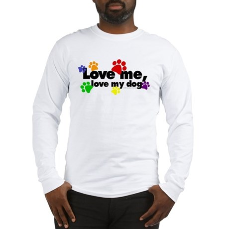 Love me, love my dog Long Sleeve T-Shirt