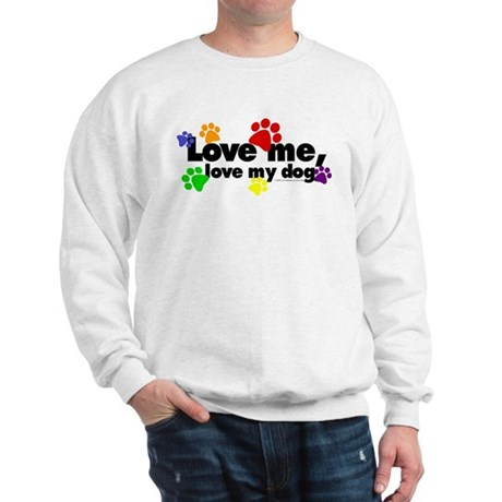 Love me, love my dog Sweatshirt