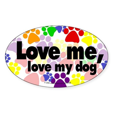Love me, love my dog Oval Sticker
