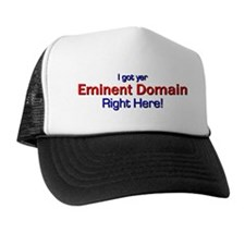 I got yer Eminent Domain Trucker Hat