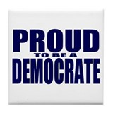 Proud to be a Democrate Tile Coaster