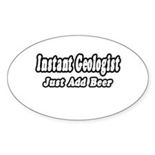 """Instant Geologist...Just Add Beer"" Oval Decal"