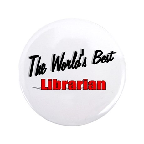 """The World's Best Librarian"" 3.5"" Button (100 pack"