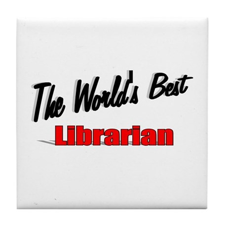 """The World's Best Librarian"" Tile Coaster"