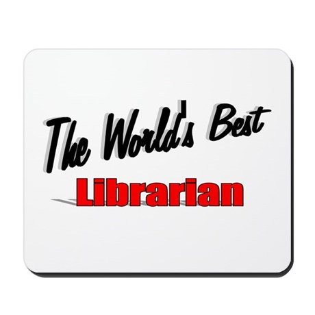 """The World's Best Librarian"" Mousepad"