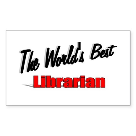 """The World's Best Librarian"" Rectangle Sticker"
