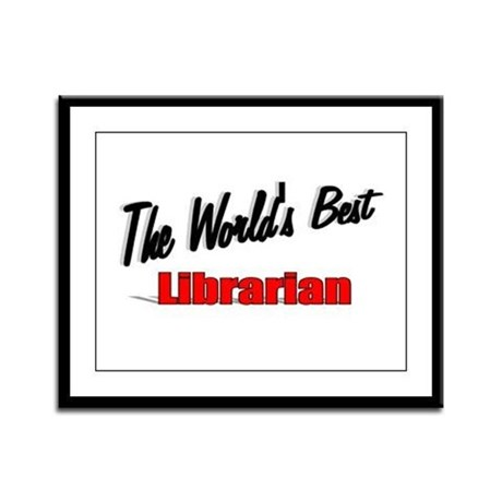 """The World's Best Librarian"" Framed Panel Print"