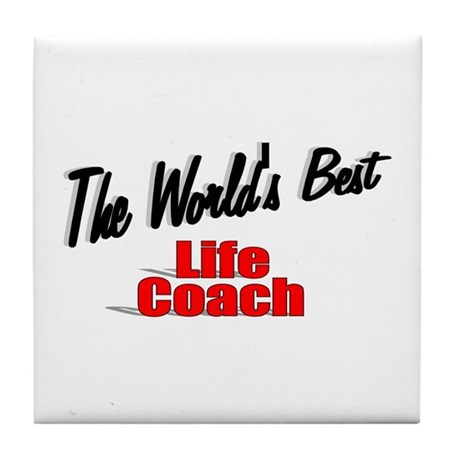 &quot;The World's Best Life Coach&quot; Tile Coaster