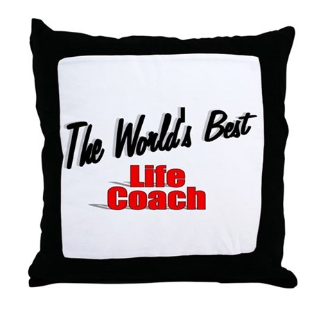 &quot;The World's Best Life Coach&quot; Throw Pillow