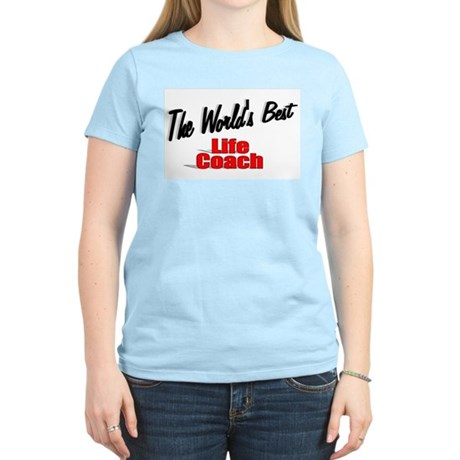 &quot;The World's Best Life Coach&quot; Women's Light T-Shir