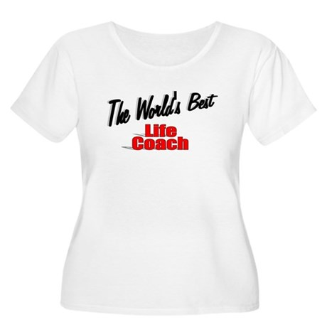 &quot;The World's Best Life Coach&quot; Women's Plus Size Sc
