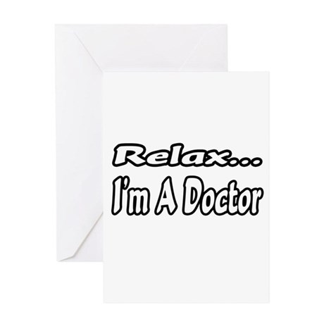 """""""Relax...I'm A Doctor"""" Greeting Card"""