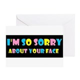 i'm so sorry about your face Greeting Card