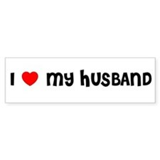 I LOVE MY HUSBAND Bumper Bumper Sticker