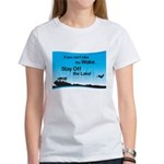If You Can't Take the Wake Women's T-Shirt