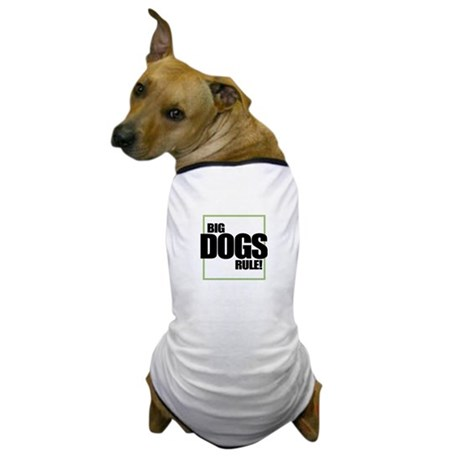 Big Dogs Rule logo Dog T-Shirt