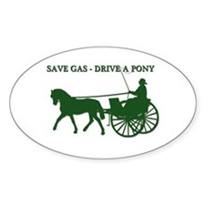 Save Gas - Drive a pony! Oval Decal