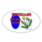 Dandelions Are Your Friends Oval Sticker