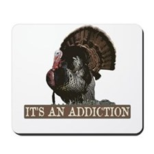 Its an Addiction Turkey Hunti Mousepad