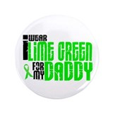"I Wear Lime Green For My Daddy 6 3.5"" Button"