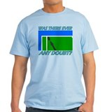 Any doubt? T-Shirt
