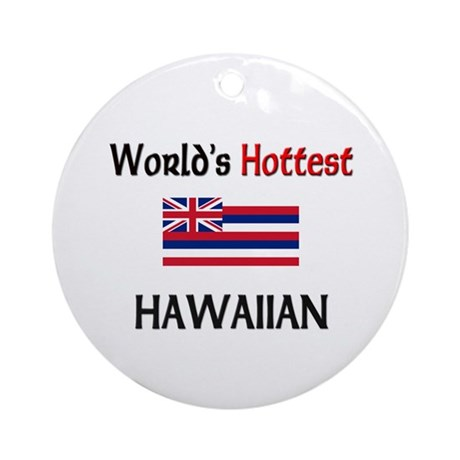 World's Hottest Hawaiian Ornament (Round)