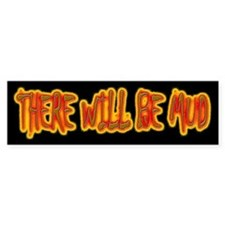 THERE WILL BE MUD Bumper Bumper Sticker