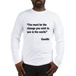 Gandhi World Change Quote (Front) Long Sleeve T-Sh