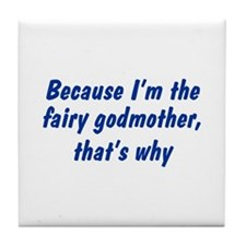 I'm The Fairy Godmother Tile Coaster