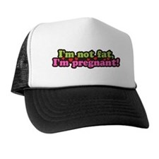 I'm not fat I'm Pregnant Trucker Hat