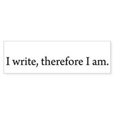 I write Therefore I am Bumper Bumper Sticker