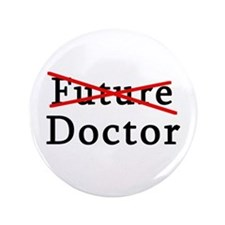 "No Longer Future Doctor 3.5"" Button (100 pack)"