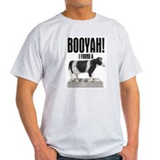 BOOYAH!, I FOUND A CASH COW, T-Shirt