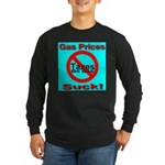 Gas Prices Suck! No Taxes On Long Sleeve Dark T-Sh