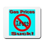 Gas Prices Suck! No Taxes On Mousepad