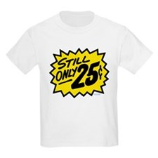 Still Only 25¢ Kids T-Shirt